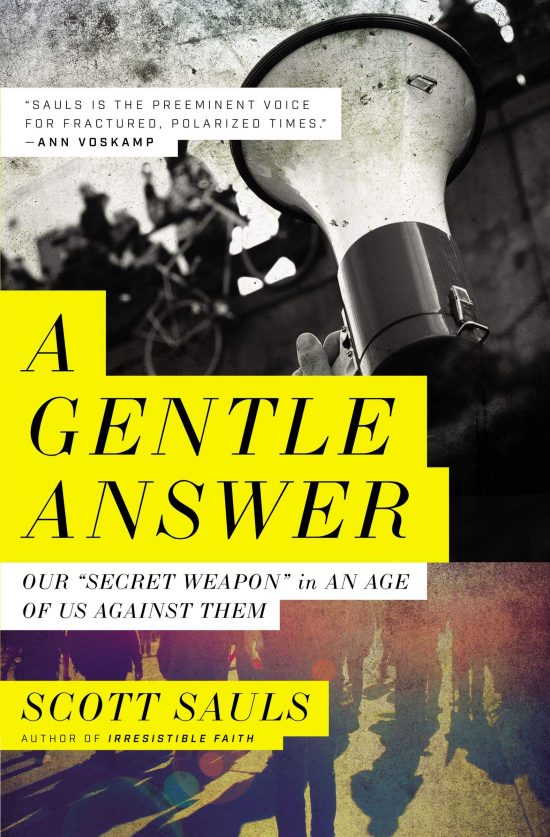 A Gentle Answer: Our 'Secret Weapon' in an Age of Us Against Them by Scott Sauls