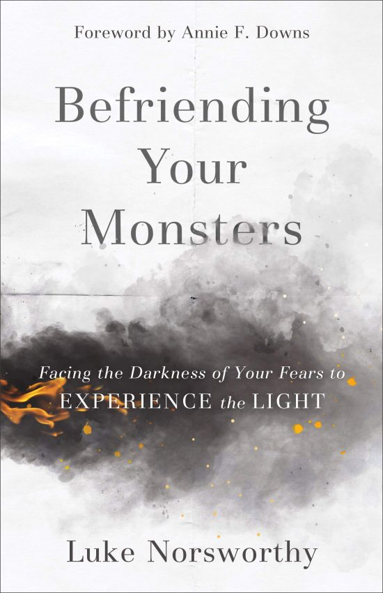 Befriending Your Monsters: Facing the Darkness of Your Fears to Experience the Light by Luke Norsworthy