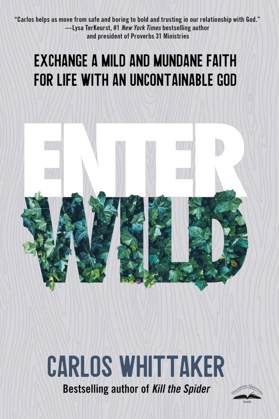 Enter Wild: Exchange a Mild and Mundane Faith for Life with an Uncontainable God by Carlos Whittaker