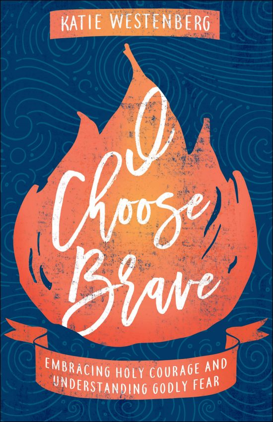 I Choose Brave: Embracing Holy Courage and Understanding Godly Fear