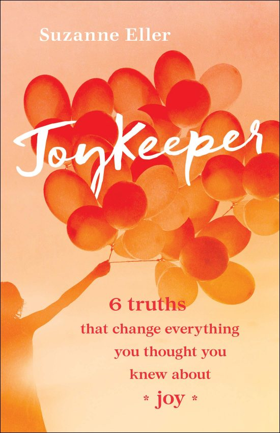 JoyKeeper: 6 Truths That Change Everything You Thought You Knew about Joy by Suzie Eller