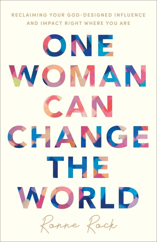 One Woman Can Change the World: Reclaiming Your God-Designed Influence and Impact Right Where You Are by Ronne Rock