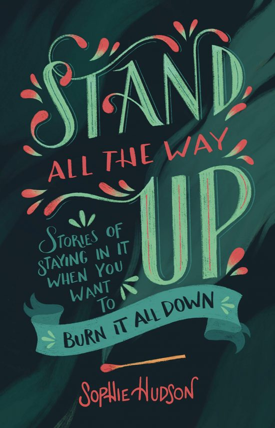 Stand All the Way Up: Stories of Staying In It When You Want to Burn It All Down by Sophie Hudson