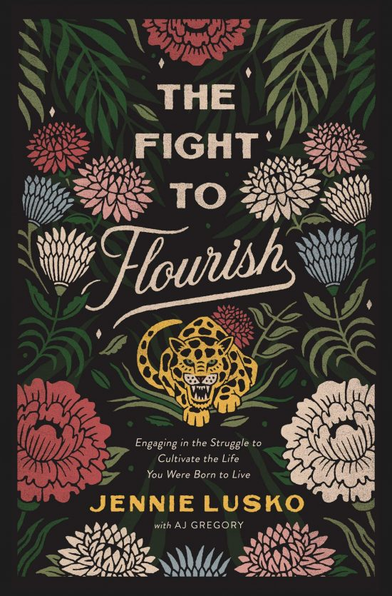 The Fight to Flourish: Engaging in the Struggle to Cultivate the Life You Were Born to Live by Jennie Lusko