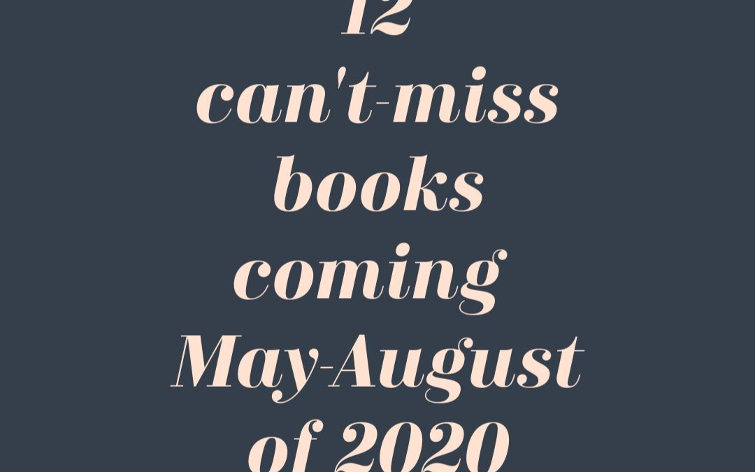 12 Can't-Miss Books Coming in 2020: May-August