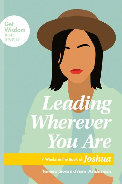 Leading Wherever You Are: 7 Weeks in the Book of Joshua (Get Wisdom Bible Studies)