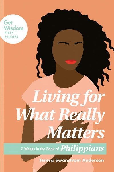 Living for What Really Matters: 7 Weeks in the Book of Philippians (Get Wisdom Bible Studies)