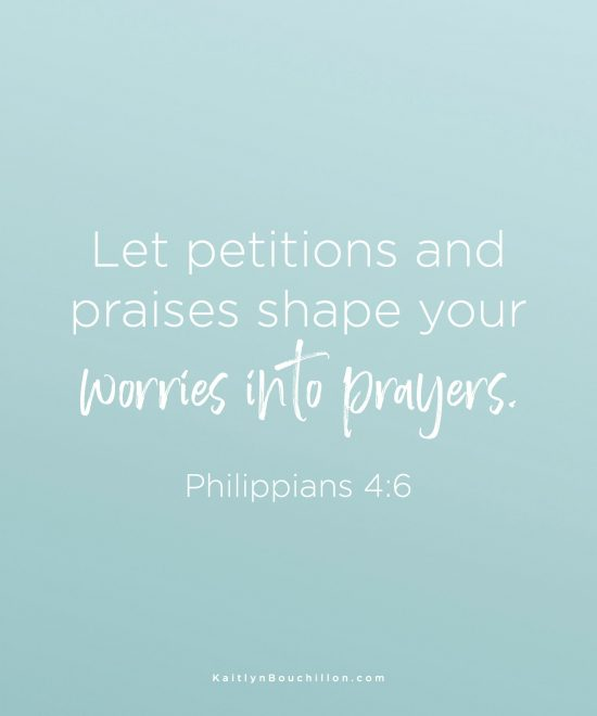 Let petitions and praises shape your worries into prayers. Philippians 4:6