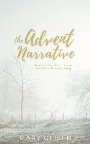The Advent Narrative: The Life You Didn't Know You Were Already Living