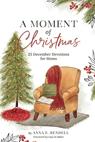 A Moment of Christmas: 25 December Devotions for Moms