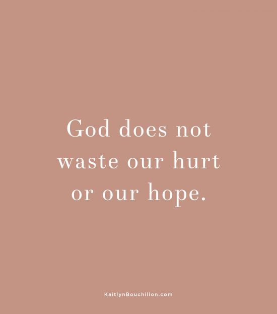 God does not waste our hurt or our hope.