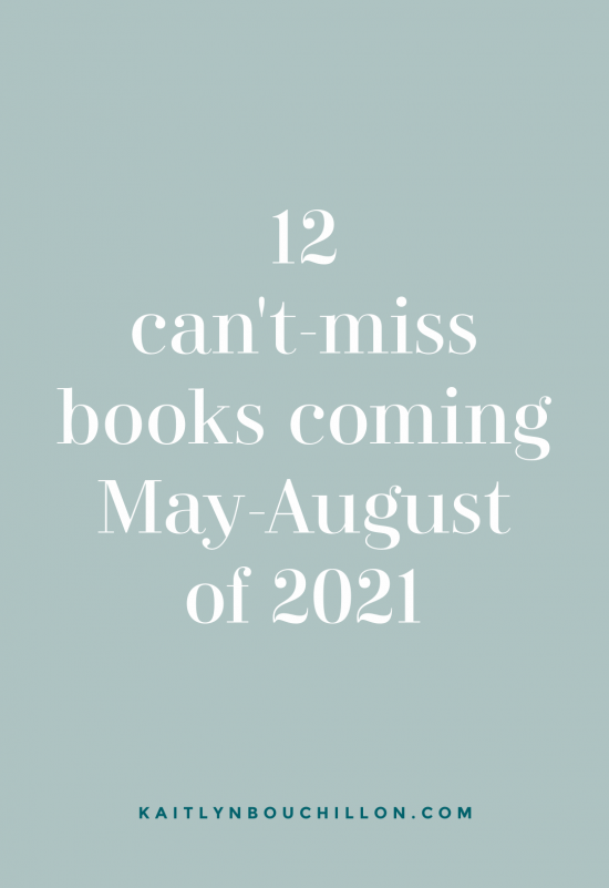 WOW. Add these to your TBR list! 12 Can't-Miss Books Coming May-August of 2021