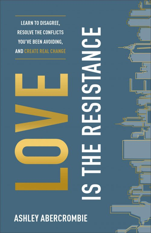 Love Is the Resistance: Learn to Disagree, Resolve the Conflicts You've Been Avoiding, and Create Real Change