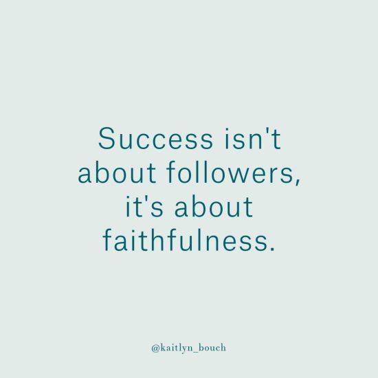 Success isn't about followers, it's about faithfulness.