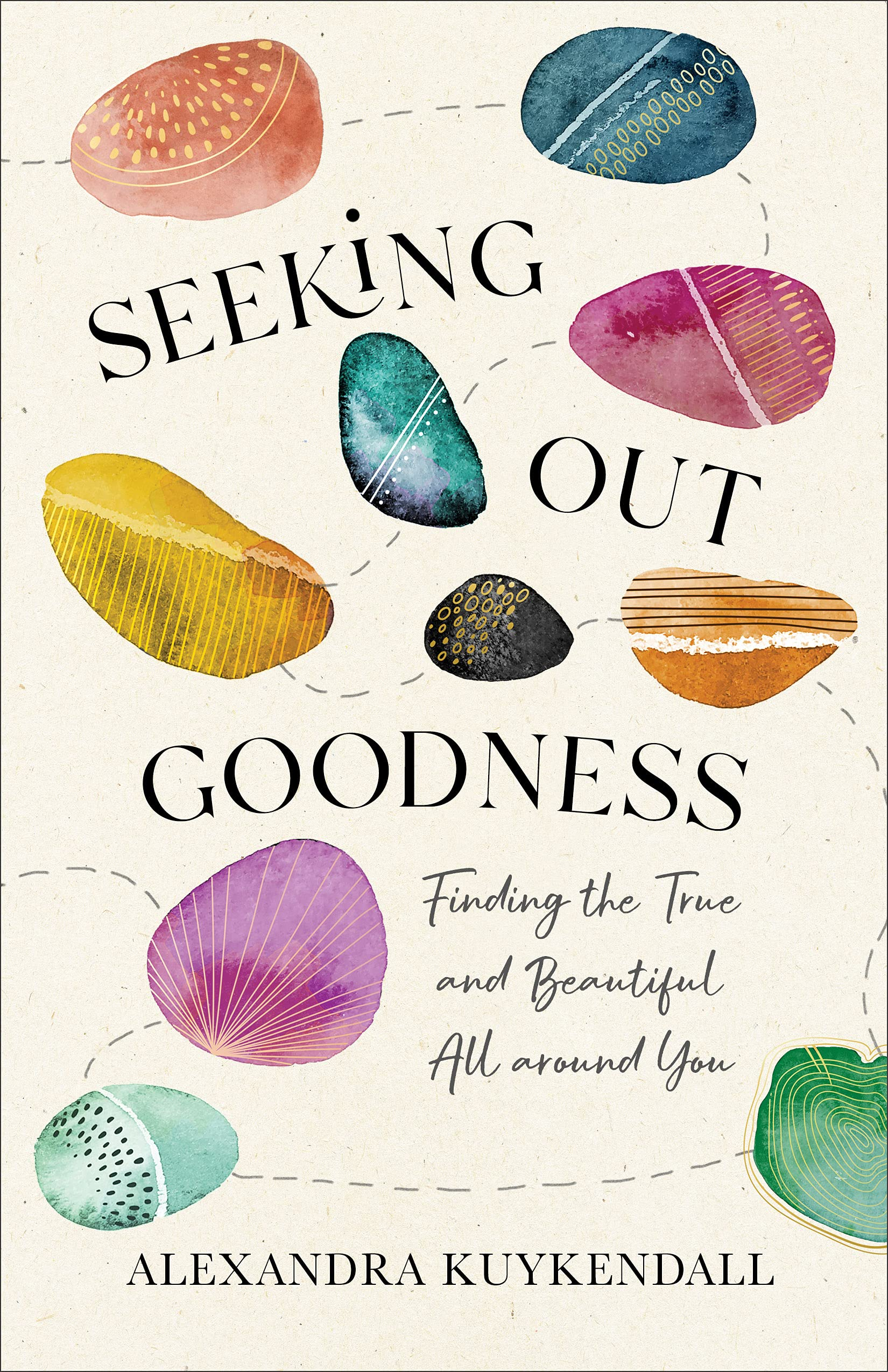 Seeking Out Goodness: Finding the True and Beautiful All around You