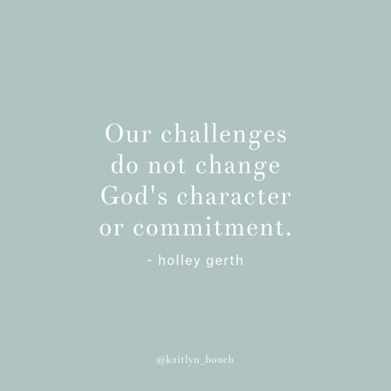 Our challenges do not change God's character or commitment.