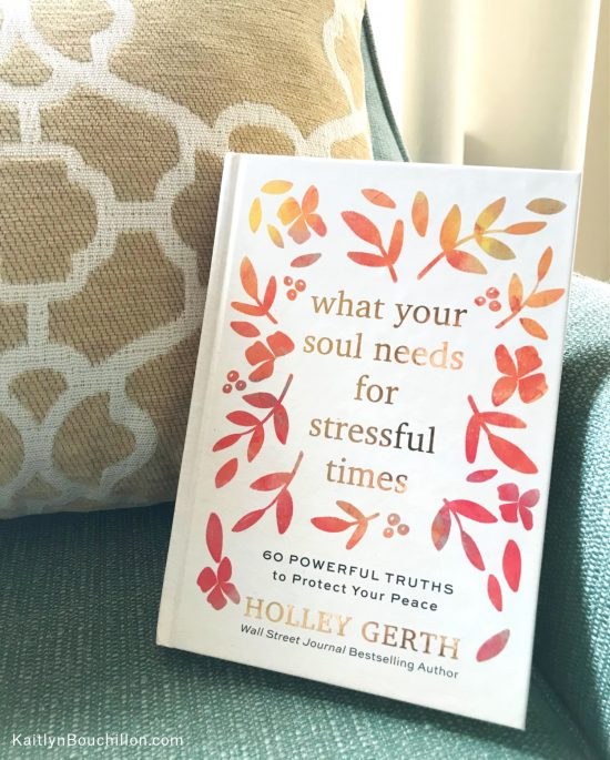 What Your Soul Needs for Stressful Times: 60 Powerful Truths to Protect Your Peace